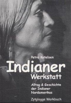 Indianer Werkstatt - Ketelsen, Petra