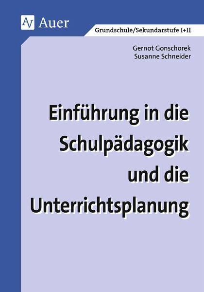 Einführung in die Schulpädagogik und die Unterrichtsplanung - Gonschorek, Gernot; Schneider, Susanne