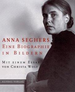 Anna Seghers. Eine Biographie in Bildern - Seghers, Anna
