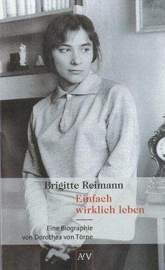 Brigitte Reimann. Einfach wirklich leben - von Törne, Dorothea