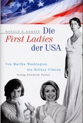 Die First Ladies der USA - Gerste, Ronald D.