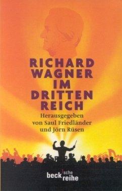 Richard Wagner im Dritten Reich - Friedländer, Saul