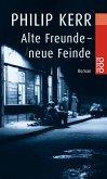 Alte Freunde - neue Feinde / Bernie Gunther Bd.3