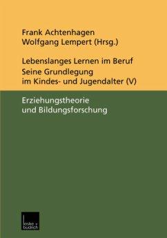 Lebenslanges Lernen im Beruf - seine Grundlegung im Kindes- und Jugendalter - Achtenhagen, Frank / Lempert, Wolfgang (Hgg.)