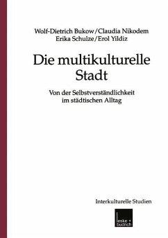 Die multikulturelle Stadt - Bukow, Wolf-Dietrich; Nikodem, Claudia; Schulze, Erika; Yildiz, Erol