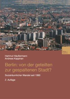 Berlin: Von der geteilten zur gespaltenen Stadt? - Häußermann, Hartmut; Kapphan, Andreas