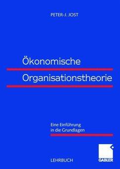 Ökonomische Organisationstheorie - Jost, Peter-Jürgen