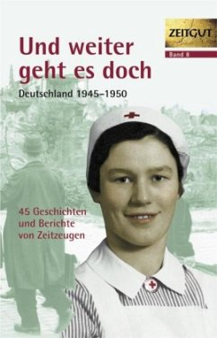 Und weiter geht es doch. Deutschland 1945 - 1950