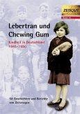 Lebertran und Chewing Gum. Kindheit in Deutschland 1945 - 1950