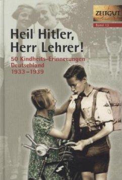 Heil Hitler, Herr Lehrer! Kindheit in Deutschland 1933-1939