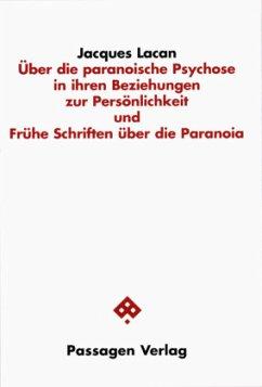 Über die paranoische Psychose in ihren Beziehungen zur Persönlichkeit und Frühe Schriften über die Paranoia - Lacan, Jacques