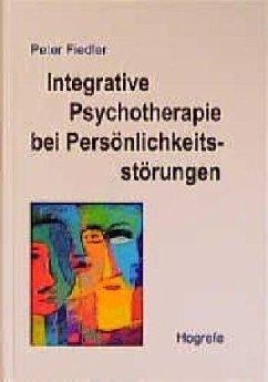 Integrative Psychotherapie bei Persönlichkeitsstörungen - Fiedler, Peter