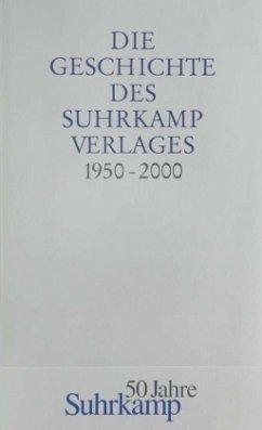 Die Geschichte des Suhrkamp Verlages. 1. Juli 1950 bis 30. Juni 2000