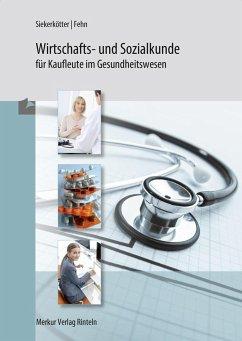 Wirtschafts- und Sozialkunde für Kaufleute im Gesundheitswesen - Siekerkötter, Reiner;Fehn, Thomas