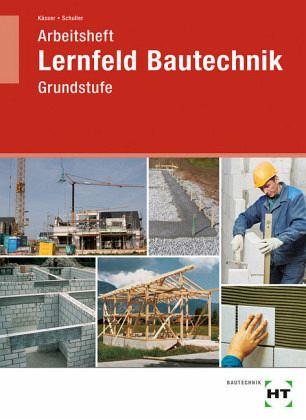 Lernfeld Bautechnik. Grundstufe. Arbeitsheft