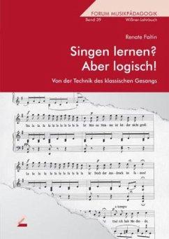 Singen lernen? Aber logisch!. Von der Technik des klassischen Gesanges