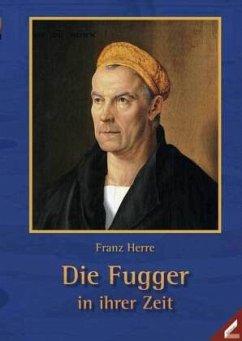 Die Fugger in ihrer Zeit - Herre, Franz