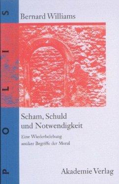 Scham, Schuld und Notwendigkeit - Williams, Bernard