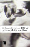Neunzehnhundertachtundsechzig ( 1968) als Mythos, Chiffre und Zäsur