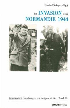 Die Invasion in der Normandie 1944 - Bischof, Günter