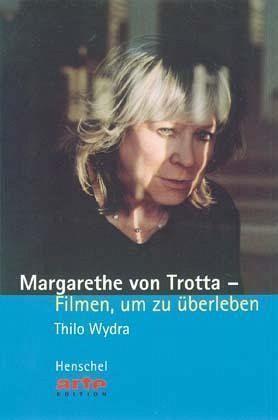 Margarethe von Trotta - Filmen, um zu überleben - Wydra, Thilo