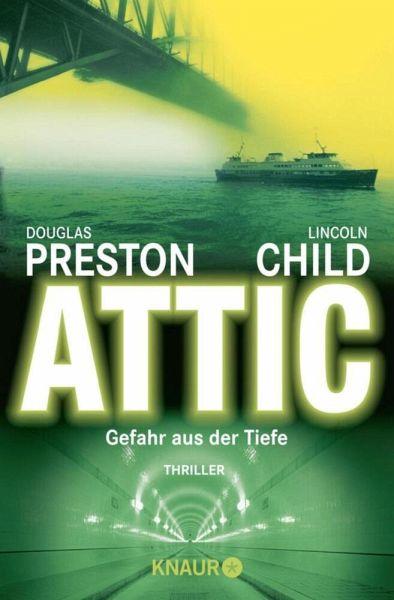 Attic - Gefahr aus der Tiefe / Pendergast Bd.2 - Preston, Douglas; Child, Lincoln