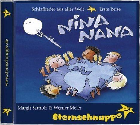 Nina Nana, Schlaflieder aus aller Welt, Erste Reise, 1 Audio-CD - Sternschnuppe: Sarholz & Meier; Sarholz, Margit; Meier, Werner