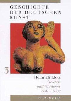 Neuzeit und Moderne 1750-2000 / Geschichte der deutschen Kunst, 3 Bde. Bd.3 - Klotz, Heinrich