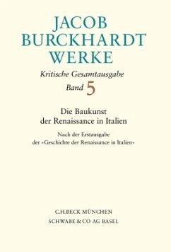 Die Baukunst der Renaissance in Italien / Werke Bd.5 - Burckhardt, Jacob Chr.