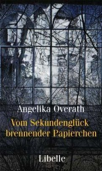 Vom Sekundenglück brennender Papierchen - Overath, Angelika