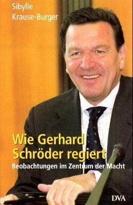Wie Gerhard Schröder regiert - Krause-Burger, Sibylle