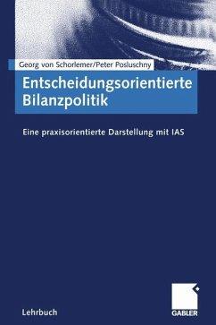 Entscheidungsorientierte Bilanzpolitik - Schorlemer, Georg von; Posluschny, Peter