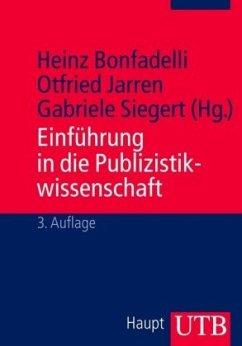 Einführung in die Publizistikwissenschaft - Bonfadelli, Heinz / Jarren, Otfried / Siegert, Gabriele (Hrsg.)