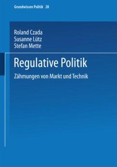 Regulative Politik - Czada, Roland; Lütz, Susanne; Mette, Stefan