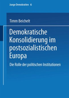 Demokratische Konsolidierung im postsozialistischen Europa - Beichelt, Timm