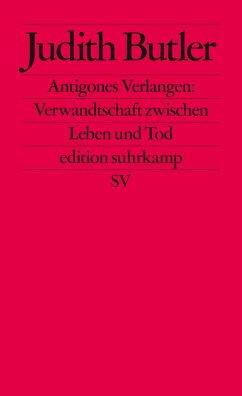 Antigones Verlangen: Verwandtschaft zwischen Leben und Tod - Butler, Judith