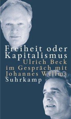 Freiheit oder Kapitalismus - Beck, Ulrich; Willms, Johannes