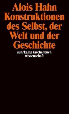 Konstruktionen des Selbst, der Welt und der Geschichte - Hahn, Alois