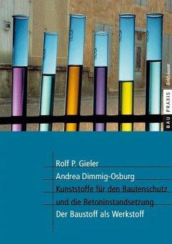 Kunststoffe für den Bautenschutz und die Betoninstandsetzung - Gieler, Rolf P.;Dimmig-Osburg, Andrea