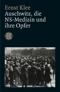 Auschwitz, die NS-Medizin und ihre Opfer - Klee, Ernst