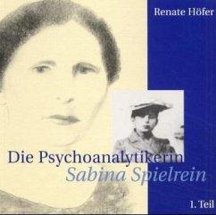 Die Psychoanalytikerin Sabina Spielrein 1 - Höfer, Renate