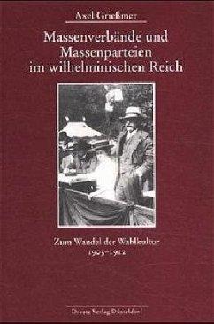 Massenverbände und Massenparteien im wilhelminischen Reich - Grießmer, Axel