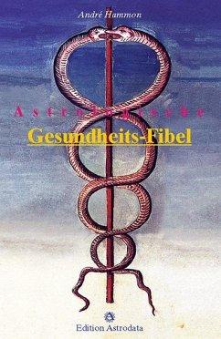 Astrologische Gesundheits-Fibel - Hammon, André