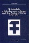 Die katholische Arbeiterbewegung in Bayern nach dem zweiten Weltkrieg (1945-1963)