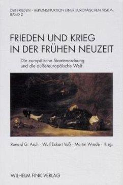 Der Frieden - Rekonstruktion einer europäischen Vision 2 - Asch, Ronald G. / Voß, Wulf Eckart / Wrede, Martin (Hgg.)