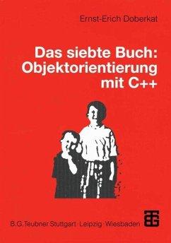 Das siebte Buch: Objektorientierung mit C++ - Doberkat, Ernst-Erich
