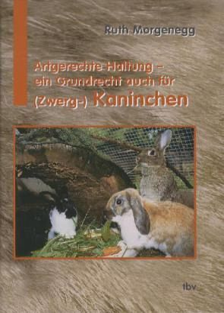 Artgerechte Haltung - ein Grundrecht auch für (Zwerg-) Kaninchen - Morgenegg, Ruth