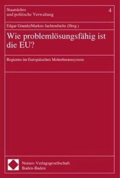 Wie problemlösungsfähig ist die EU? - Grande, Edgar / Jachtenfuchs, Markus (Hgg.)