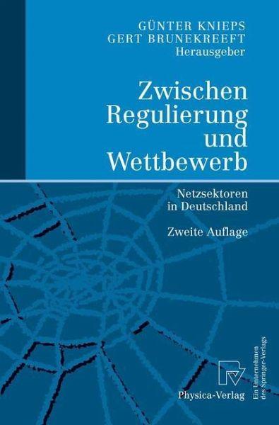 Zwischen Regulierung und Wettbewerb - Knieps, Günter / Brunekreeft, Gert (Hgg.)