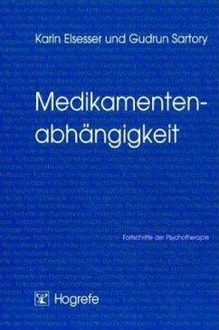 Medikamentenabhängigkeit - Satory, Gudrun; Elsesser, Karin